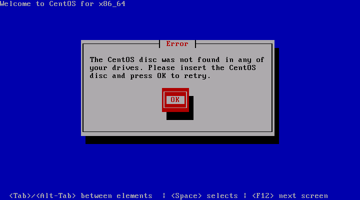 The CentOS disc was not found in any of your drives.  Please insert the CentOS disc and press OK to retry.